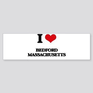 I love Bedford Massachusetts Bumper Sticker