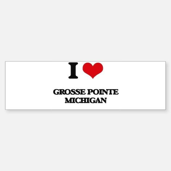 I love Grosse Pointe Michigan Bumper Bumper Bumper Sticker