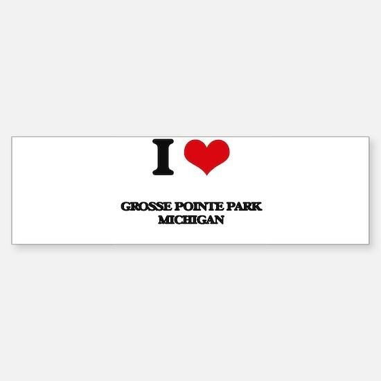 I love Grosse Pointe Park Michigan Bumper Bumper Bumper Sticker