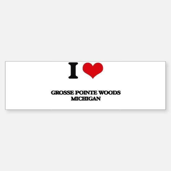 I love Grosse Pointe Woods Michigan Bumper Bumper Bumper Sticker
