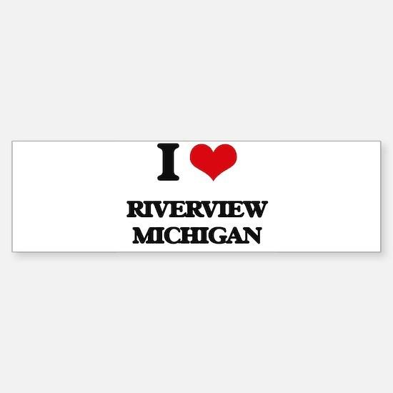 I love Riverview Michigan Bumper Bumper Bumper Sticker