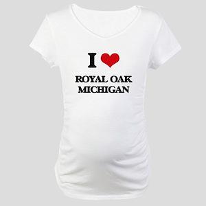 I love Royal Oak Michigan Maternity T-Shirt