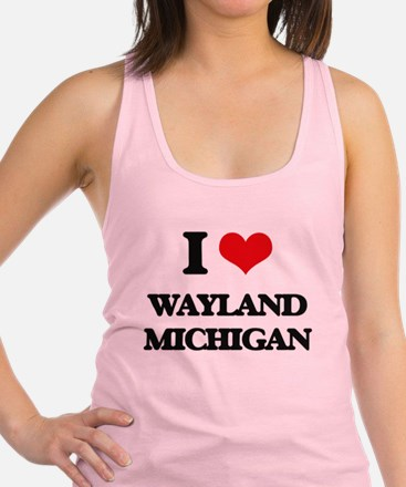 I love Wayland Michigan Racerback Tank Top