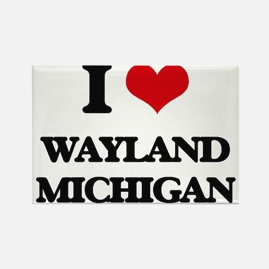 I love Wayland Michigan Magnets