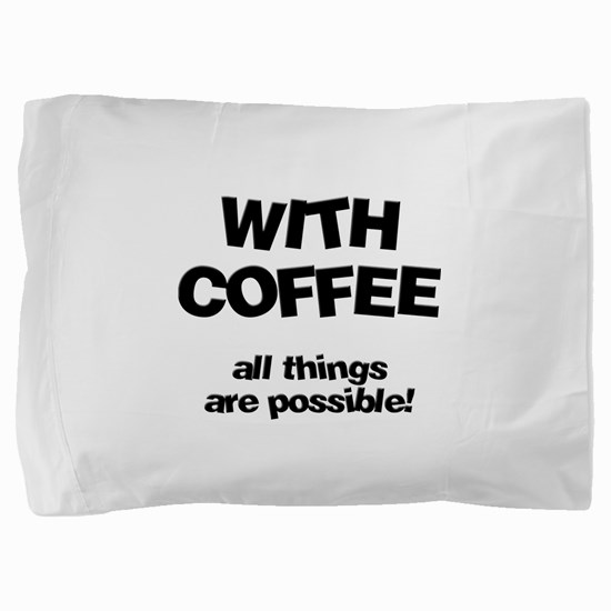 FIN-coffee-all-things-possible.png Pillow Sham