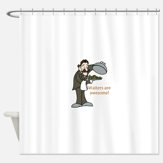 Waiters are Awesome Shower Curtain