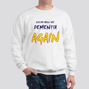 Ask about my dementia again Sweatshirt