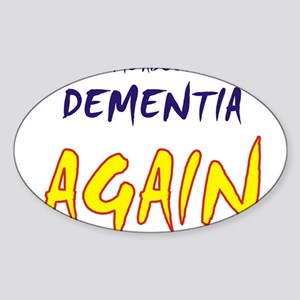 Ask about my dementia again Oval Sticker