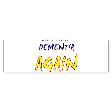 Ask about my dementia again Bumper Sticker