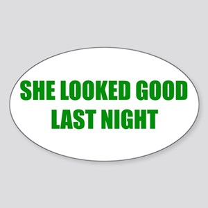 """She Looked Good Last Night"" Oval Sticker"
