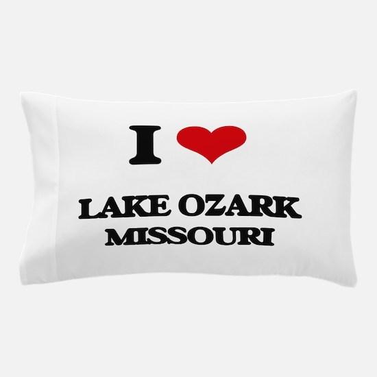 I love Lake Ozark Missouri Pillow Case