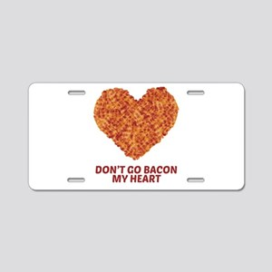 Don't Go Bacon My Heart Aluminum License Plate