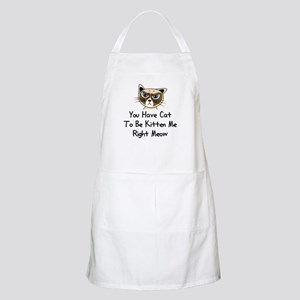 You Have Cat To Be Kitten Me Right Meow (Dar Apron