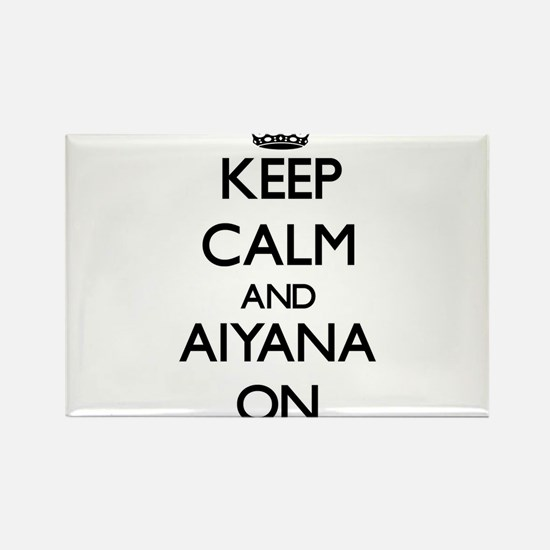 Keep Calm and Aiyana ON Magnets