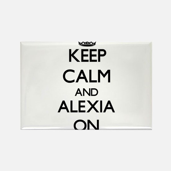 Keep Calm and Alexia ON Magnets