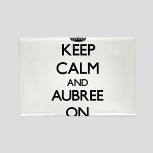 Keep Calm and Aubree ON Magnets