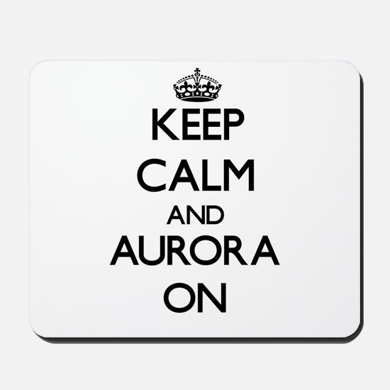 Keep Calm and Aurora ON Mousepad
