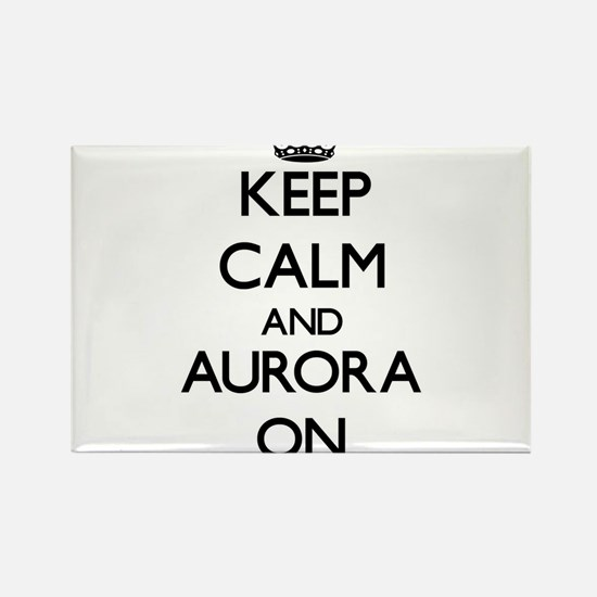Keep Calm and Aurora ON Magnets