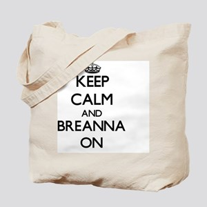 Keep Calm and Breanna ON Tote Bag