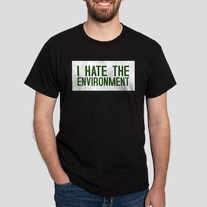 """I Hate The Environment"" Dark T-Shirt"