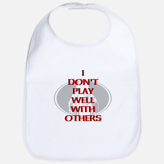 I dont play well with others Bib