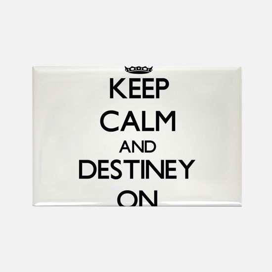 Keep Calm and Destiney ON Magnets