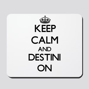 Keep Calm and Destini ON Mousepad