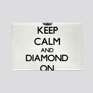 Keep Calm and Diamond ON Magnets