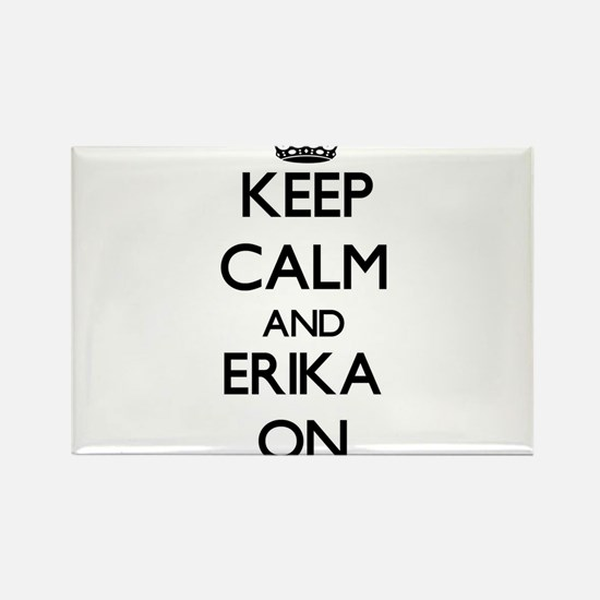 Keep Calm and Erika ON Magnets