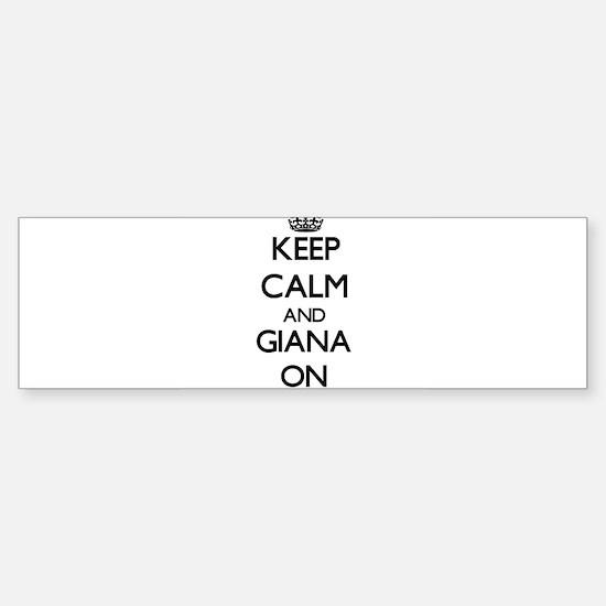 Keep Calm and Giana ON Bumper Bumper Bumper Sticker