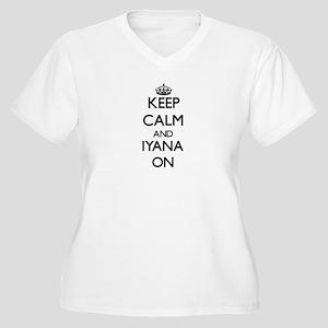 Keep Calm and Iyana ON Plus Size T-Shirt