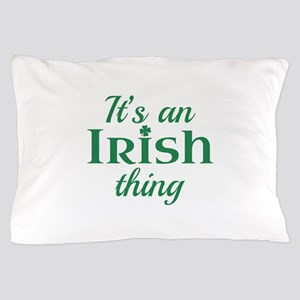 It's An Irish Thing Pillow Case