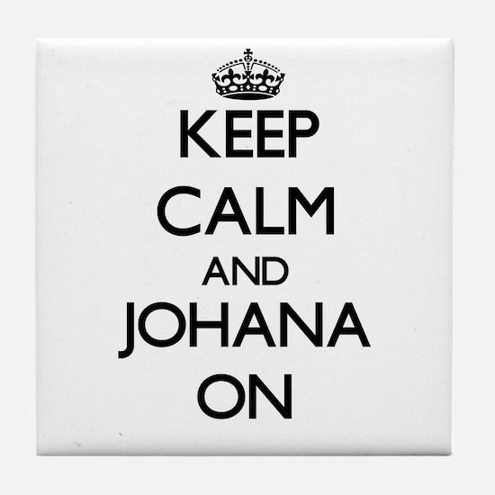 Keep Calm and Johana ON Tile Coaster