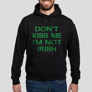Don't Kiss Me I'm Not Irish Hoodie (dark)