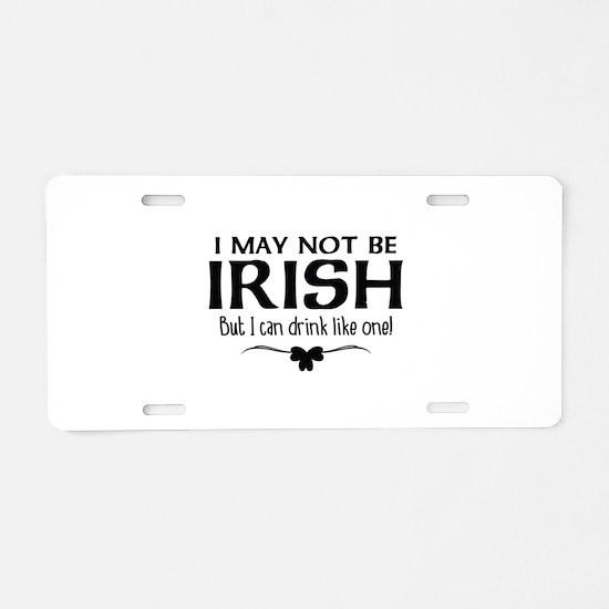 I May Not Be Irish Aluminum License Plate