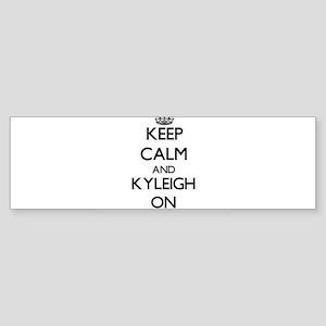 Keep Calm and Kyleigh ON Bumper Sticker