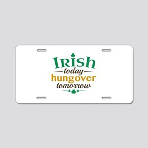 Irish Today Hungover Tomorrow Aluminum License Pla