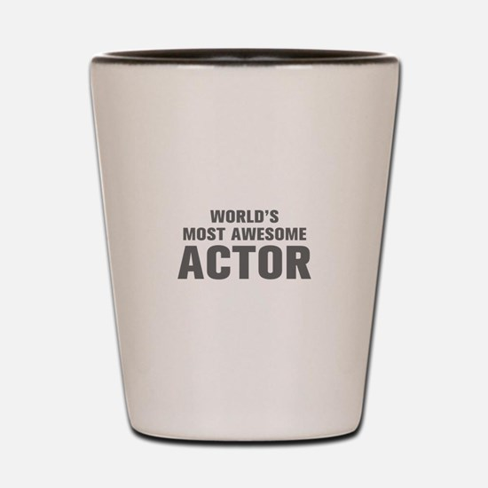 WORLDS MOST AWESOME Actor-Akz gray 500 Shot Glass