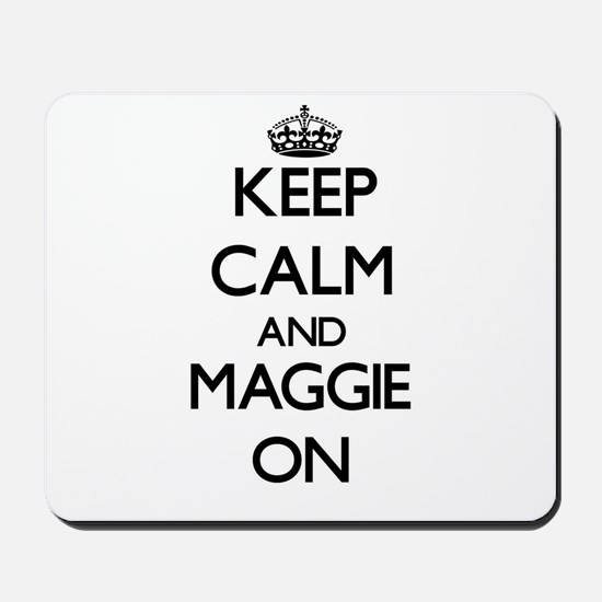 Keep Calm and Maggie ON Mousepad