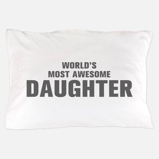 WORLDS MOST AWESOME Daughter-Akz gray 500 Pillow C