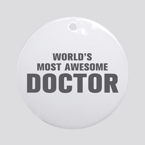 WORLDS MOST AWESOME Doctor-Akz gray 500 Ornament (
