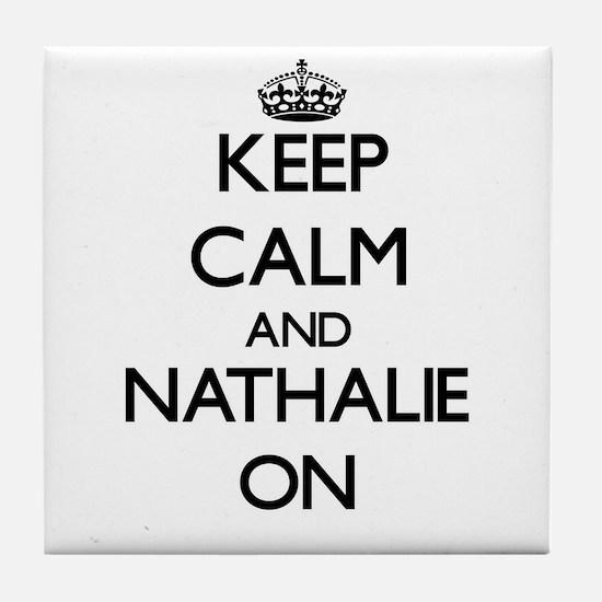Keep Calm and Nathalie ON Tile Coaster