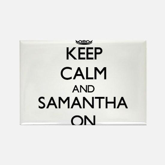 Keep Calm and Samantha ON Magnets