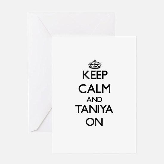 Keep Calm and Taniya ON Greeting Cards