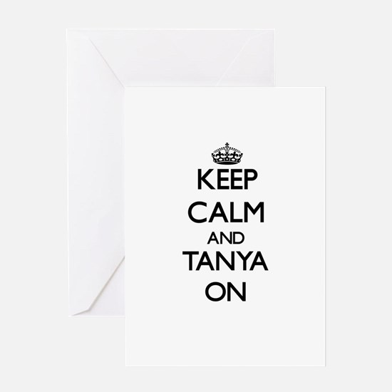 Keep Calm and Tanya ON Greeting Cards