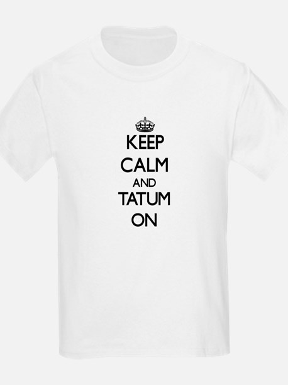 Keep Calm and Tatum ON T-Shirt