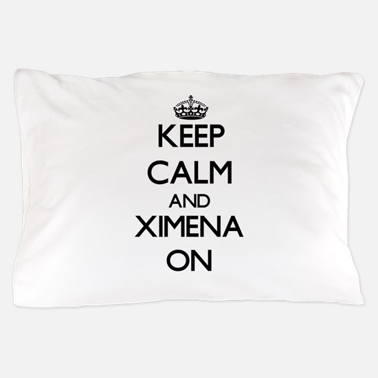 Keep Calm and Ximena ON Pillow Case