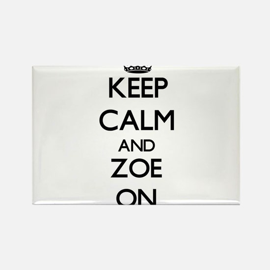 Keep Calm and Zoe ON Magnets