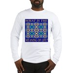 What Is The Meaning Of Life? Long Sleeve T-Shirt