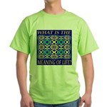 What Is The Meaning Of Life? Green T-Shirt